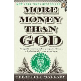 More Money Than God: Hedge Funds and the Making of a New Elite (Paperback)