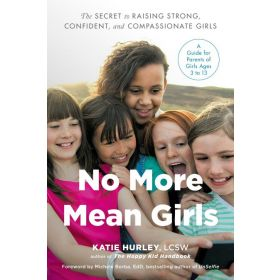No More Mean Girls: The Secret to Raising Strong, Confident, and Compassionate Girls (Paperback)