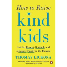 How to Raise Kind Kids: And Get Respect, Gratitude, and a Happier Family in the Bargain (Paperback)