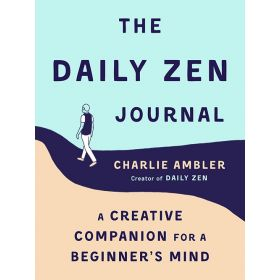 The Daily Zen Journal: A Creative Companion's Guide for a Beginner's Mind (Paperback)