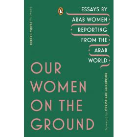 Our Women on the Ground: Essays by Arab Women Reporting from the Arab World (Paperback)