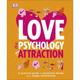 Love the Psychology of Attraction: A Practical Guide To Successful Dating And A Happy Relationship (Flexibound)