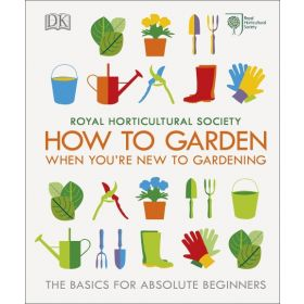How To Garden When You're New To Gardening: The Basics For Absolute Beginners (Hardcover)