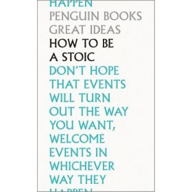 How To Be a Stoic, Penguin Great Ideas (Paperback)