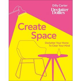Create Space: Declutter Your Home to Clear Your Mind (Hardcover)