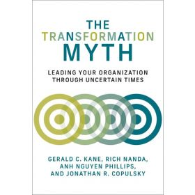 The Transformation Myth: Leading Your Organization Through Uncertain Times (Hardcover)