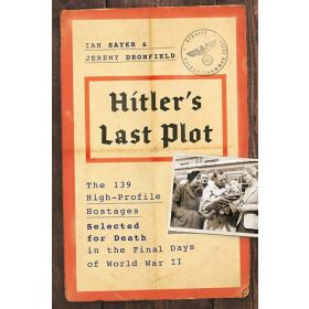 Hitler's Last Plot: The 139 VIP Hostages Selected for Death in the Final Days of World War II (Hardcover)