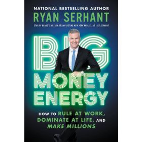 Big Money Energy: How to Rule at Work, Dominate at Life, and Make Millions (Hardcover)