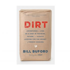 Dirt: Adventures in Lyon as a Chef in Training, Father, and Sleuth Looking for the Secret of French Cooking (Paperback)