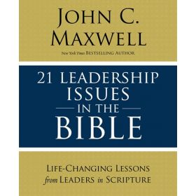 21 Leadership Issues in the Bible: Life-Changing Lessons from Leaders in Scripture (Paperback)