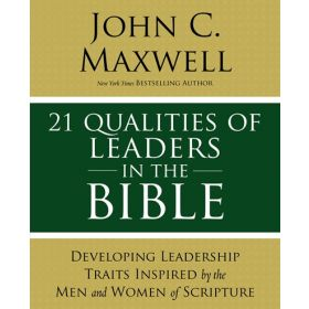 21 Qualities of Leaders in the Bible: Key Leadership Traits of the Men and Women in Scripture (Paperback)