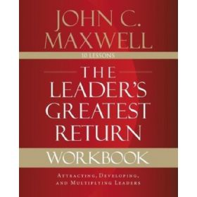 The Leader's Greatest Return Workbook: Attracting, Developing, and Multiplying Leaders (Paperback)