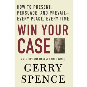 Win Your Case: How to Present, Persuade, and Prevail--Every Place, Every Time (Paperback)