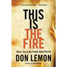 This Is the Fire: What I Say to My Friends About Racism (Hardcover)