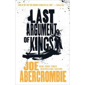 Last Argument of Kings, The First Law Trilogy Book 3 (Paperback)