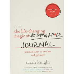 The Life-Changing Magic of Not Giving a F*ck Journal: Practical Ways to Care Less and Get More (Paperback)