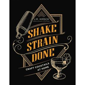 Shake Strain Done: Craft Cocktails at Home (Hardcover)