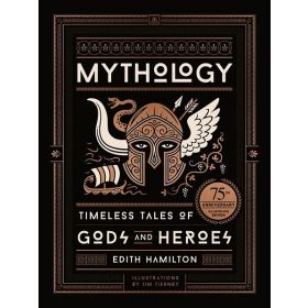 Mythology: Timeless Tales of Gods and Heroes, 75th Anniversary Illustrated Edition (Hardcover)