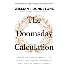 The Doomsday Calculation: How an Equation that Predicts the Future is Transforming Everything We Know About Life and the Universe (Paperback)