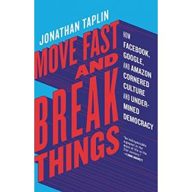 Move Fast and Break Things: How Facebook, Google, and Amazon Cornered Culture and Undermined Democracy (Paperback)