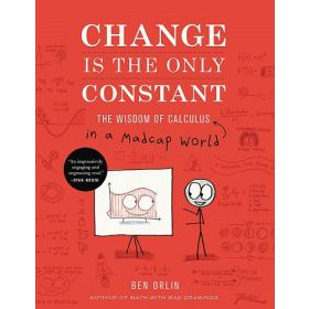 Change Is the Only Constant: The Wisdom of Calculus in a Madcap World (Hardcover)
