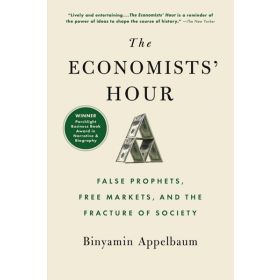 The Economists' Hour: False Prophets, Free Markets, and the Fracture of Society (Paperback)