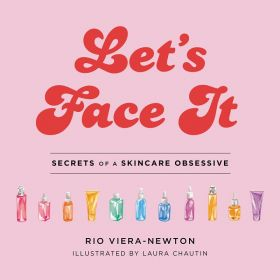 Let's Face It: Secrets of a Skincare Obsessive (Hardcover)