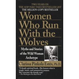 Women Who Run with the Wolves: Myths and Stories of the Wild Woman Archetype (Mass Market)