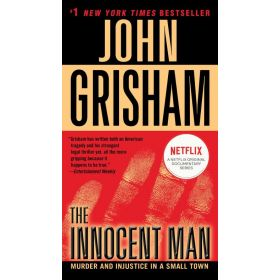 The Innocent Man: Murder and Injustice in a Small Town (Mass Market)