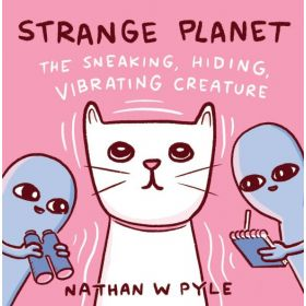 Strange Planet: The Sneaking, Hiding, Vibrating Creature, Signed Copy (Hardcover)