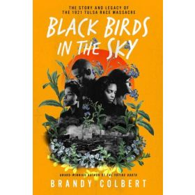 Black Birds in the Sky: The Story and Legacy of the 1921 Tulsa Race Massacre, Signed Copy (Hardcover)