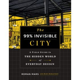 The 99% Invisible City: A Field Guide to the Hidden World of Everyday Design (Hardcover)