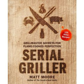 Serial Griller: Grillmaster Secrets for Flame-Cooked Perfection (Hardcover)