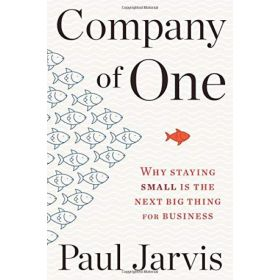 Company of One: Why Staying Small Is the Next Big Thing for Business (Paperback)