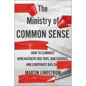 The Ministry of Common Sense: How to Eliminate Bureaucratic Red Tape, Bad Excuses, and Corporate (Hardcover)