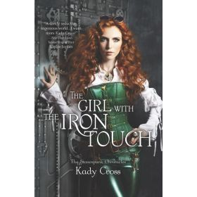 The Girl With The Iron Touch: The Steampunk Chronicles, Book 3 (Paperback)