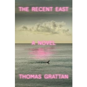 The Recent East: A Novel (Hardcover)