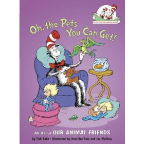 Oh, the Pets You Can Get!: All about Our Animal Friends, Cat in the Hat's Learning Library (Hardcover)