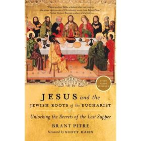Jesus and the Jewish Roots of the Eucharist: Unlocking the Secrets of the Last Supper (Paperback)