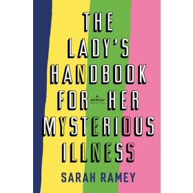 The Lady's Handbook for Her Mysterious Illness: A Memoir (Hardcover)