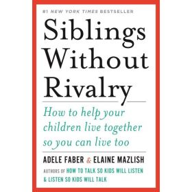 Siblings Without Rivalry: How to Help Your Children Live Together So You Can Live Too (Paperback)