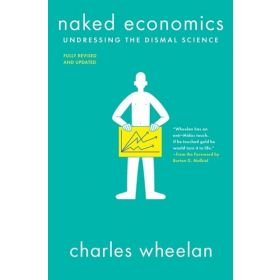 Naked Economics: Undressing the Dismal Science 3rd Edition (Paperback)