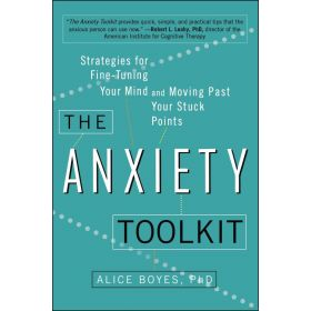 The Anxiety Toolkit: Strategies for Fine-Tuning Your Mind and Moving Past Your Stuck Points (Paperback)