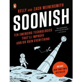 Soonish: Ten Emerging Technologies That'll Improve and/or Ruin Everything (Paperback)