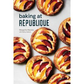 Baking at République: Masterful Techniques and Recipes (Hardcover)