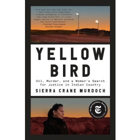 Yellow Bird: Oil, Murder, and a Woman's Search for Justice in Indian Country (Paperback)