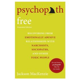 Psychopath Free (Expanded Edition): Recovering from Emotionally Abusive Relationships With Narcissists, Sociopaths, and Other Toxic People (Paperback)