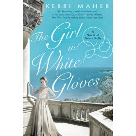 The Girl in White Gloves: A Novel of Grace Kelly (Paperback)