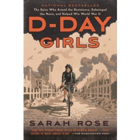 D-Day Girls: The Spies Who Armed the Resistance, Sabotaged the Nazis, and Helped Win World War II (Paperback)