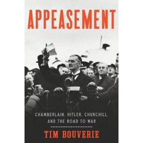 Appeasement: Chamberlain, Hitler, Churchill, and the Road to War (Hardcover)
